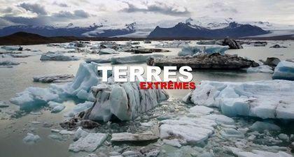 REPLAY - Terres Extrêmes (France 5) : Voyage au coeur des régions les plus hostiles de la planète