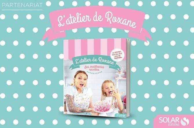 L Atelier De Roxane Decouvrez Un Extrait Du Livre De Recettes